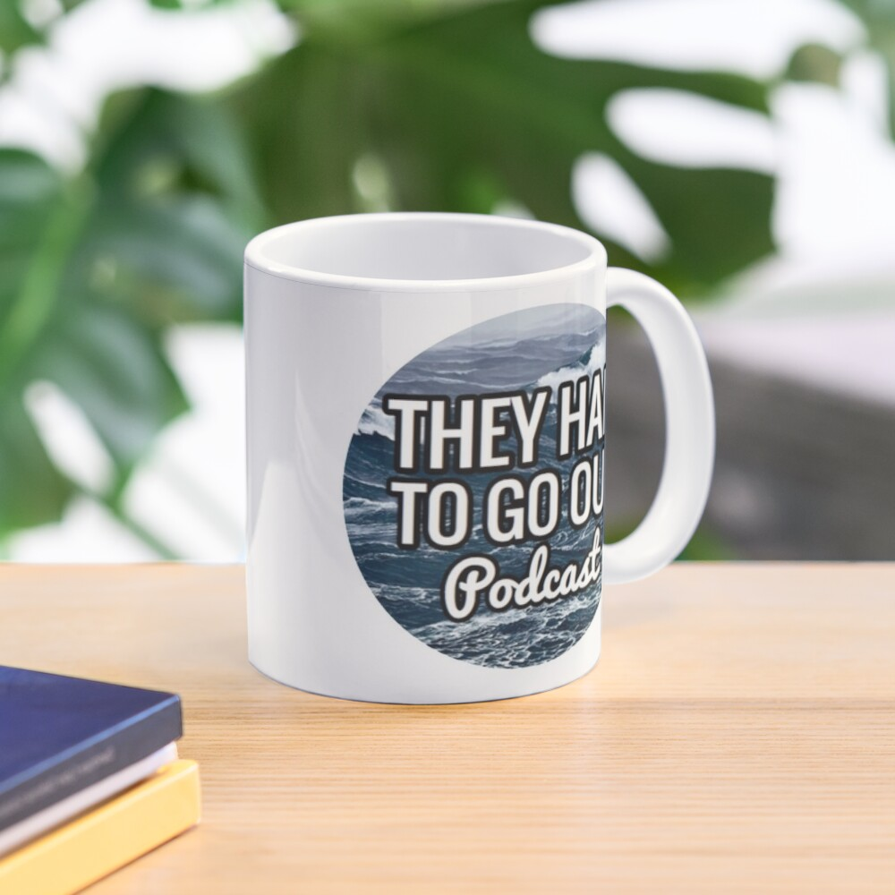 They Had to Go Out Podcast Mug