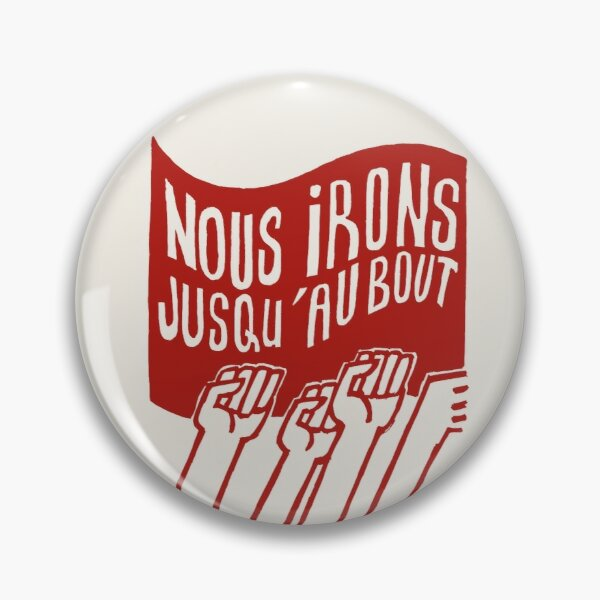 ! Paris Revolt, May 68: Pin Button Badge: 'NOUS IRONS JUSQU'AU BOUT': The Original Brick Red on Bone Grey ! Pin