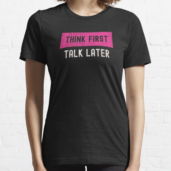 Think First, Talk Later in pink Essential T-Shirt