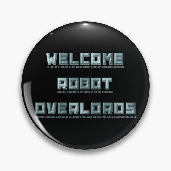 Welcome Robot Overlords Pin