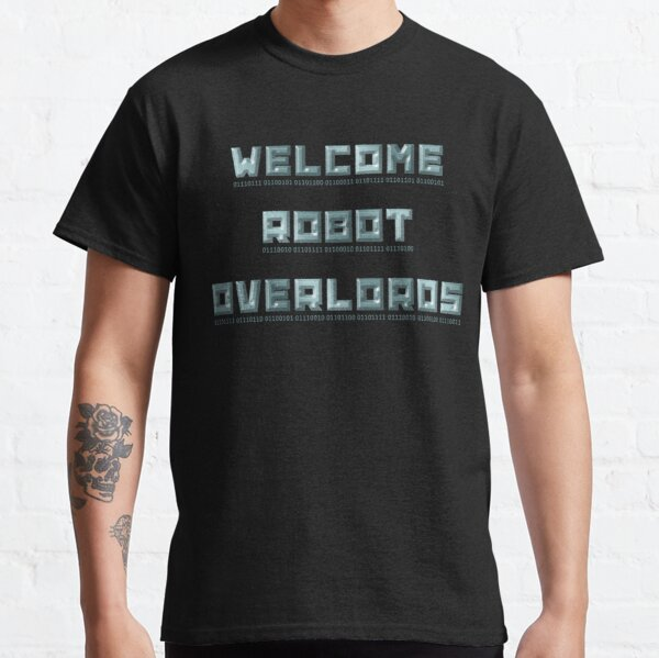 Welcome Robot Overlords Classic T-Shirt