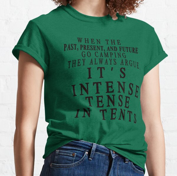 When the past , present and future go camping Pun  Classic T-Shirt