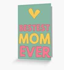 Weird birthday greeting greeting cards redbubble bestest mom ever greeting card m4hsunfo