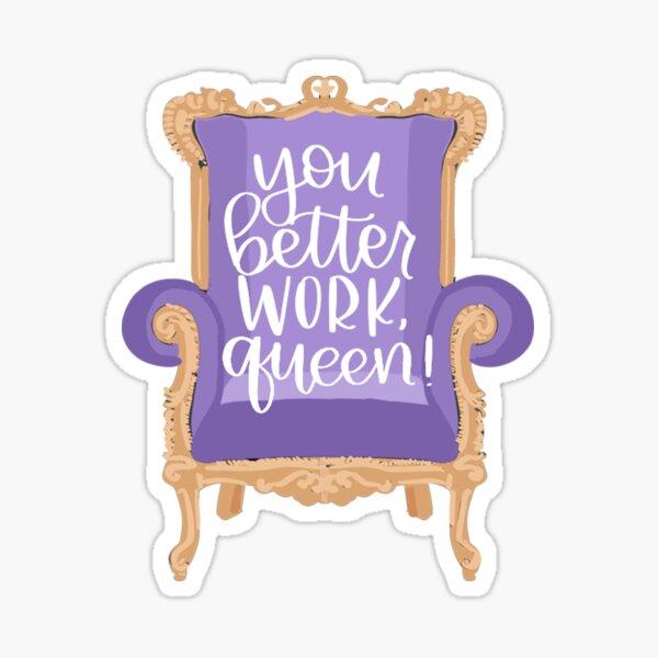 You Better Work Queen Sticker