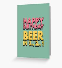 Different greeting cards greeting cards redbubble happy birthday beer in 3 2 1 greeting m4hsunfo