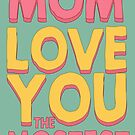 Mom, love you the mostest by byzmoPR