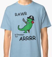 RAWR is Dinosaur for ARRR (Pirate Dinosaur) Classic T-Shirt