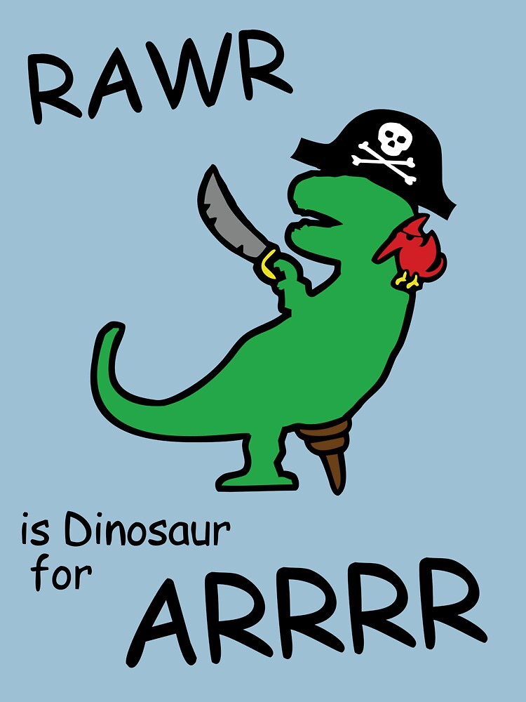 RAWR is Dinosaur for ARRR (Pirate Dinosaur) | Unisex T-Shirt