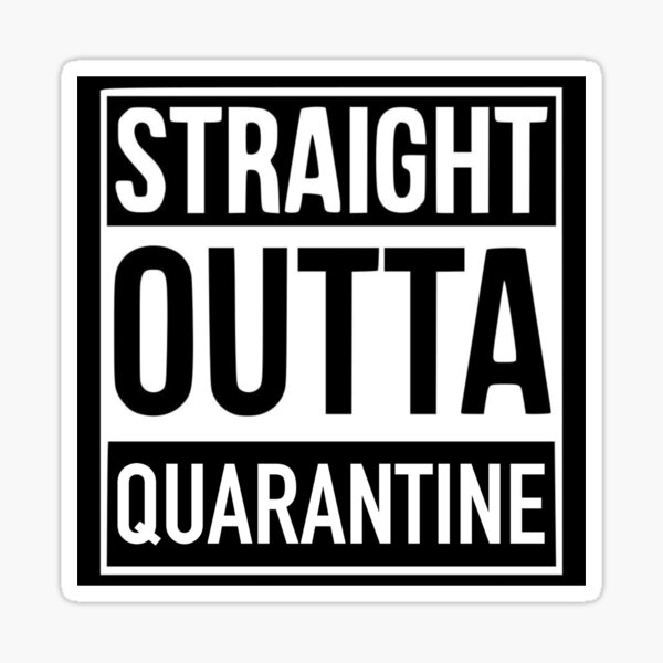 straight outta quarantine Sticker