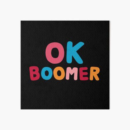 Ok boomer Art Board Print