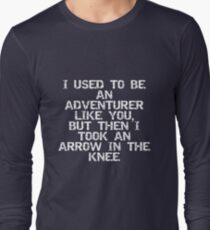 I used to be an adventurer like you, but then I took an arrow in the knee Long Sleeve T-Shirt
