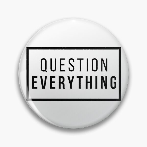 Question Everything Pin
