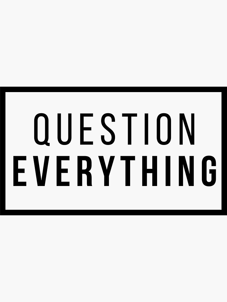 Question Everything by CosmicWhaleCo