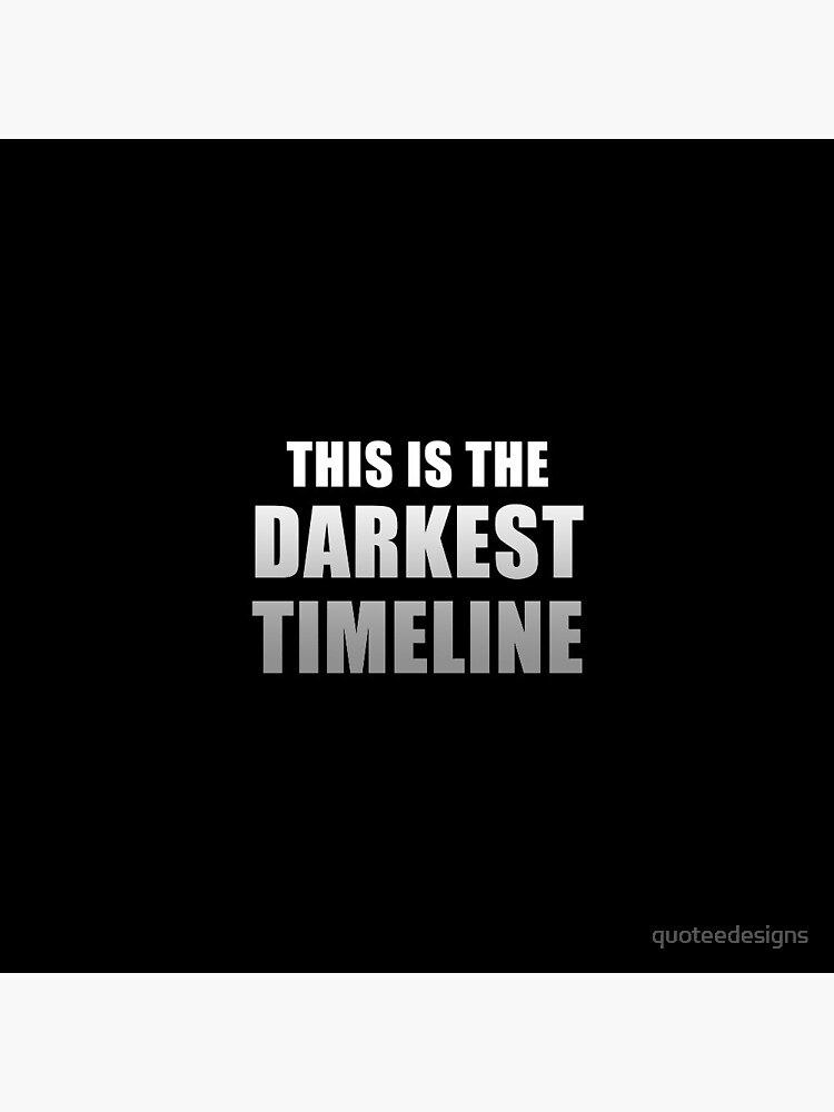 This is the Darkest Timeline (Black) by quoteedesigns
