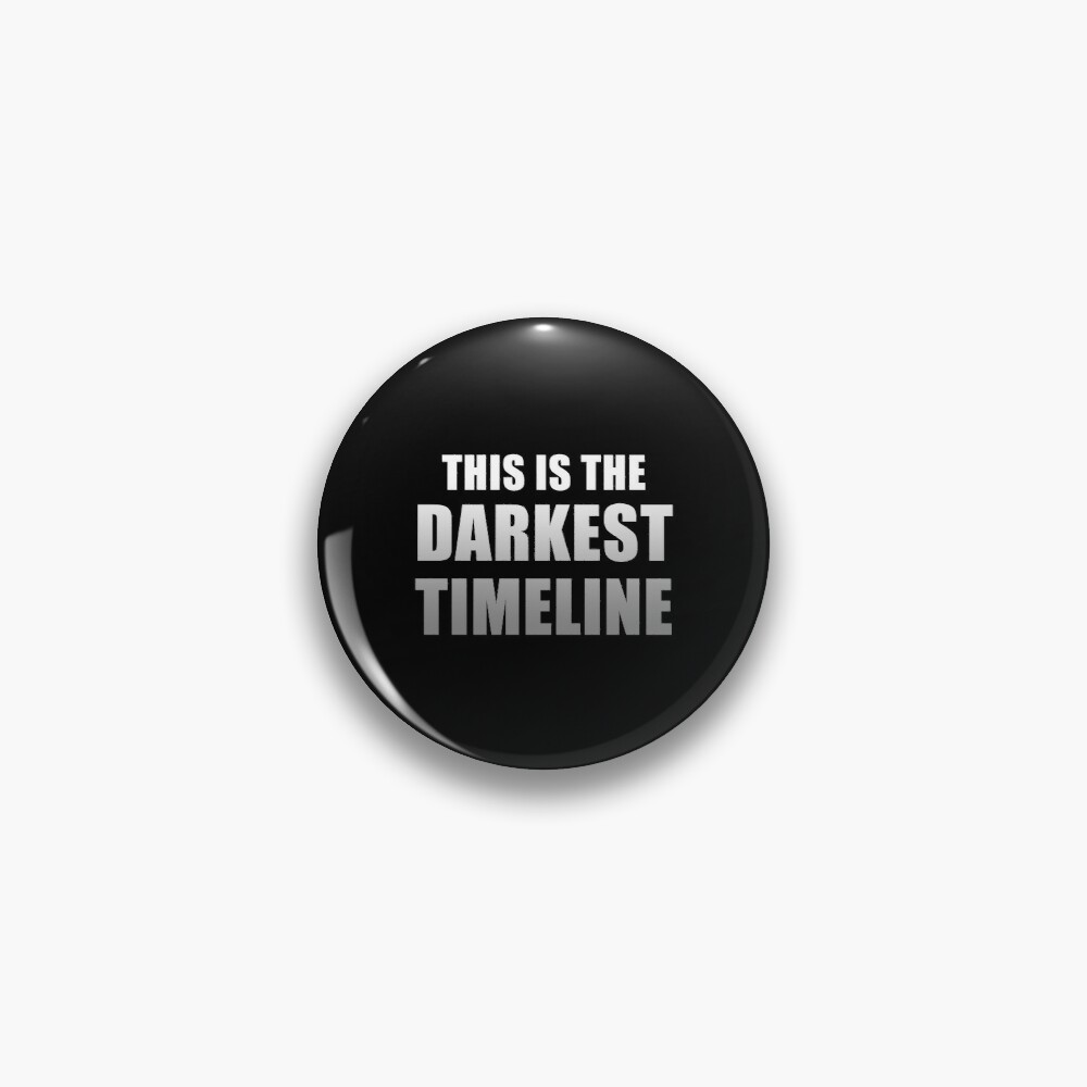 This is the Darkest Timeline (Black) Pin