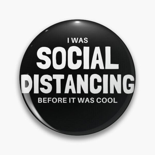 I Was Social Distancing Before It Was Cool Pin