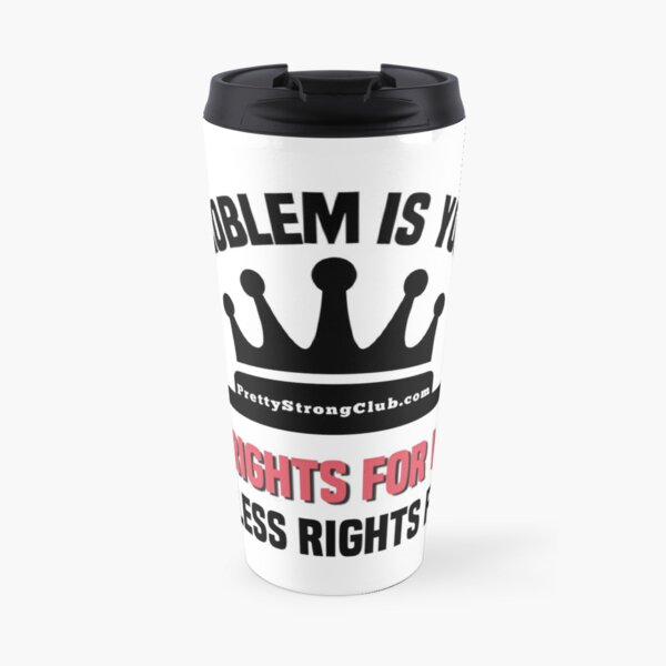 Your Problem Is You Think Travel Mug
