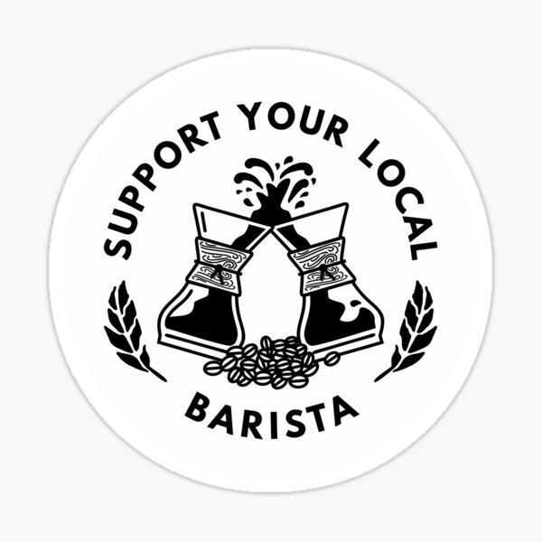 Support Your Local Barista | Coffee sticker Sticker