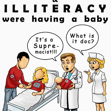 Ignorance and Illiteracy Were Having a Baby- It's a Supremacist by Exklansman