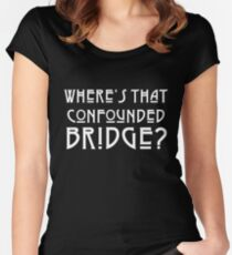WHERE'S THAT CONFOUNDED BRIDGE? - solid white Women's Fitted Scoop T-Shirt