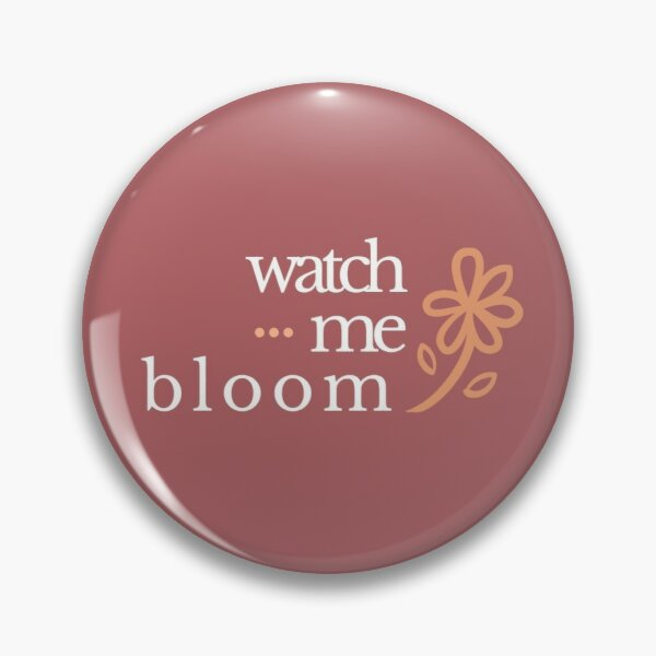 watch me bloom Pin