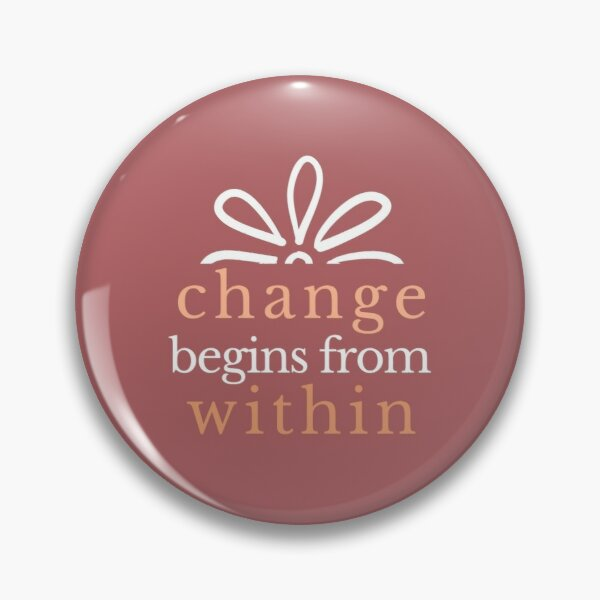 change begins from within Pin