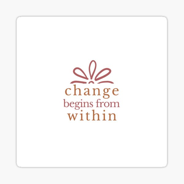 change begins from within - white Sticker