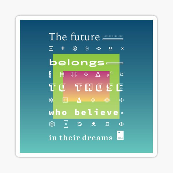 The future belongs to those who believe in their dreams Sticker