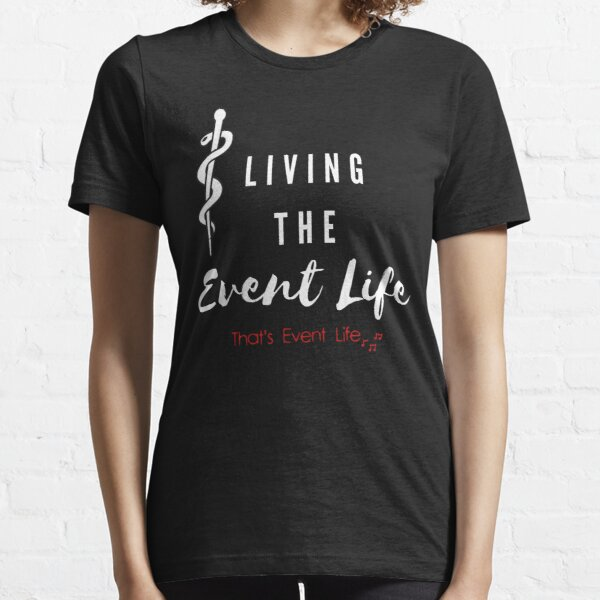 Event Medicine | Living The Event Life Essential T-Shirt