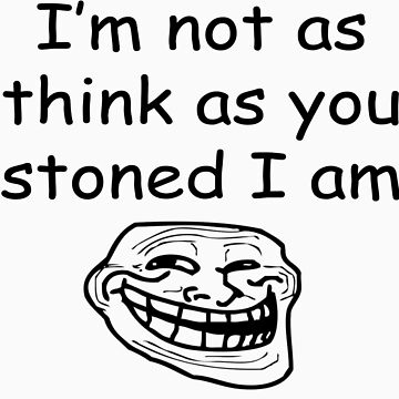 I'm not as think as you stoned I am - Tshirt by Krzysztof123