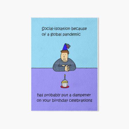 Coronavirus Self-isolation Birthday Cartoon Humor for Him. Art Board Print