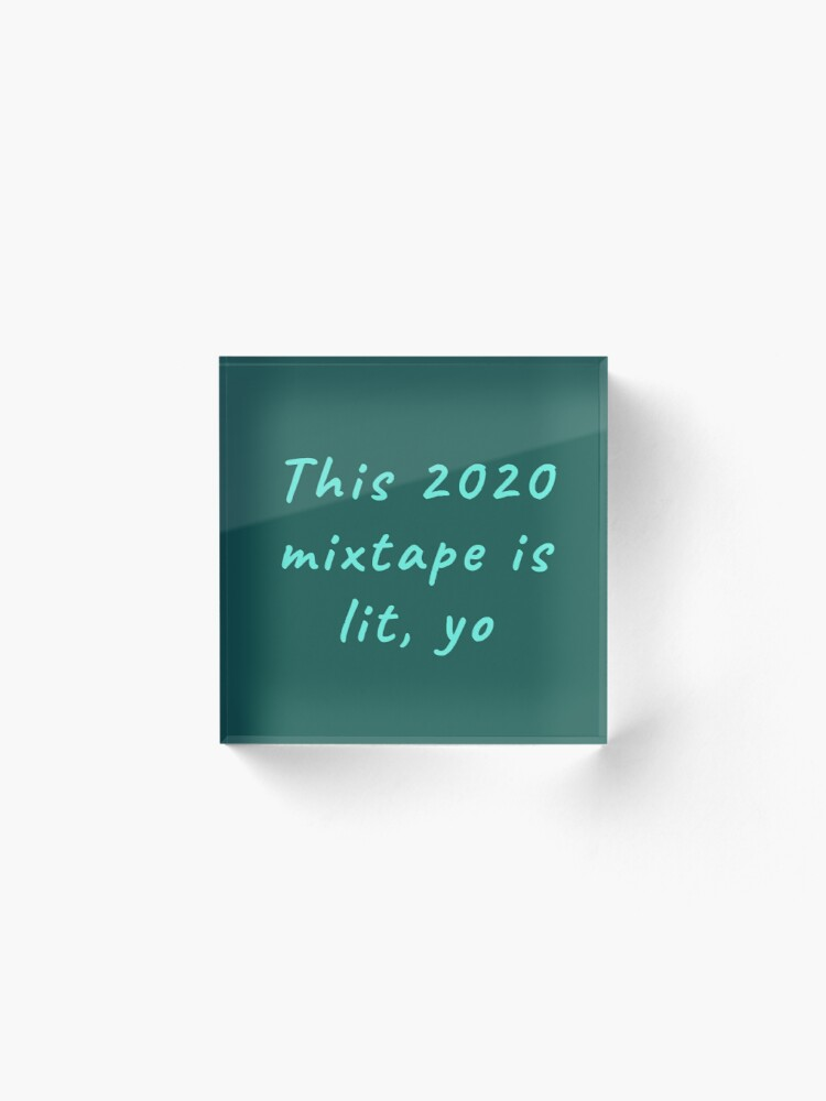 Alternate view of This 2020 mixtape is lit, yo. Funny meme saying for the end of times. Acrylic Block