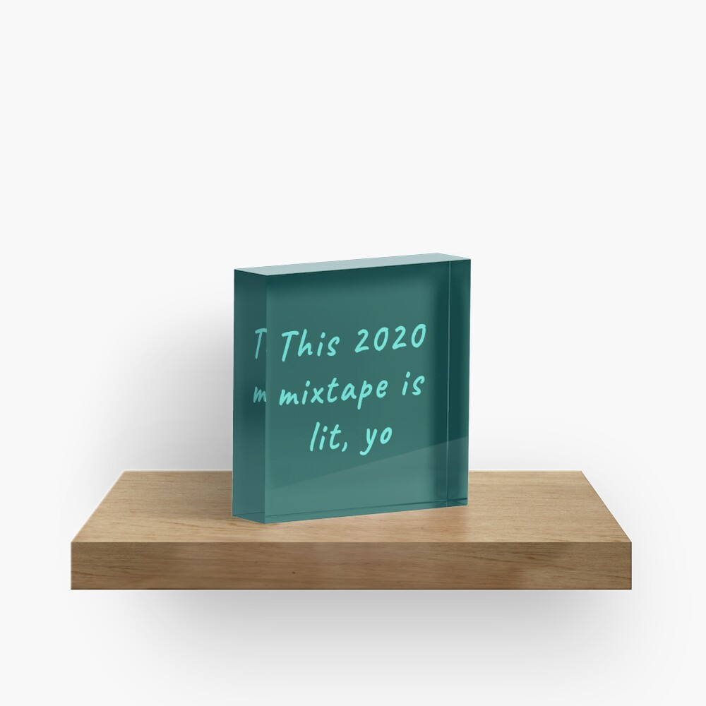 This 2020 mixtape is lit, yo. Funny meme saying for the end of times. Acrylic Block