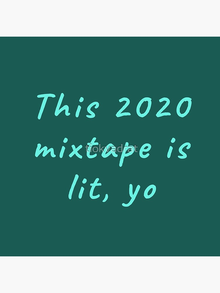This 2020 mixtape is lit, yo. Funny meme saying for the end of times. by tiokvadrat