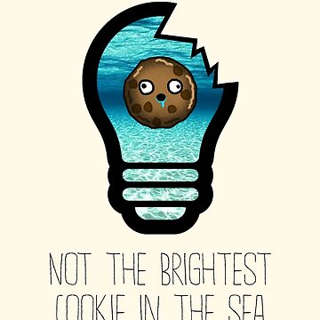 Not the brightest cookie in the sea by truthis
