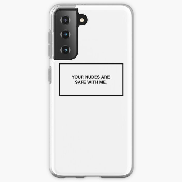Your nudes are safe with me. Samsung Galaxy Soft Case