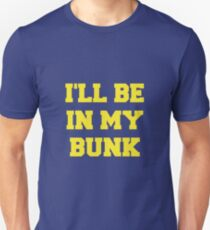 I'll Be in my Bunk Unisex T-Shirt