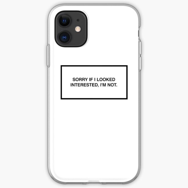 Sorry if I looked interested, I'm not. iPhone Soft Case