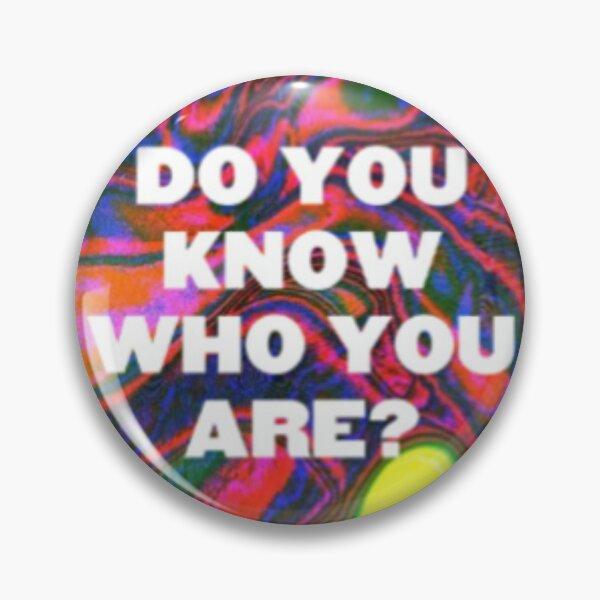 DO YOU KNOW WHO YOU ARE? (HS) Pin