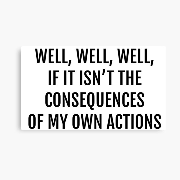 well well well, if it isnt the consequences of my own actions Canvas Print