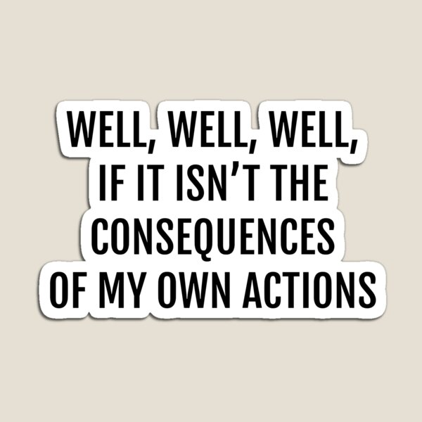 well well well, if it isnt the consequences of my own actions Magnet