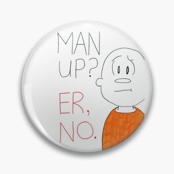 Man up? Er, no Pin