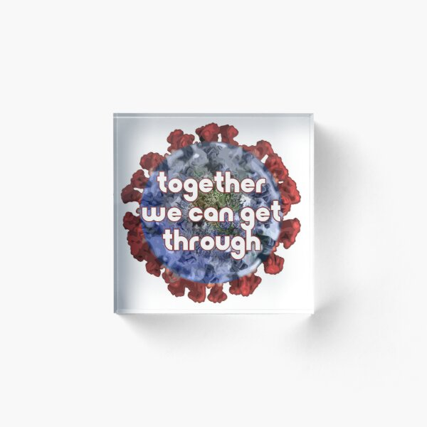 Covid19 - Gemeinsam können wir durchkommen Acrylblock