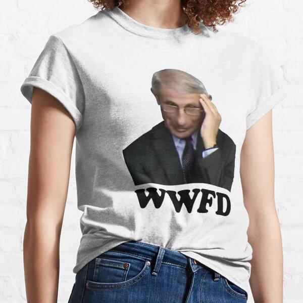WWFD (What Would Fauci Do?!) Classic T-Shirt