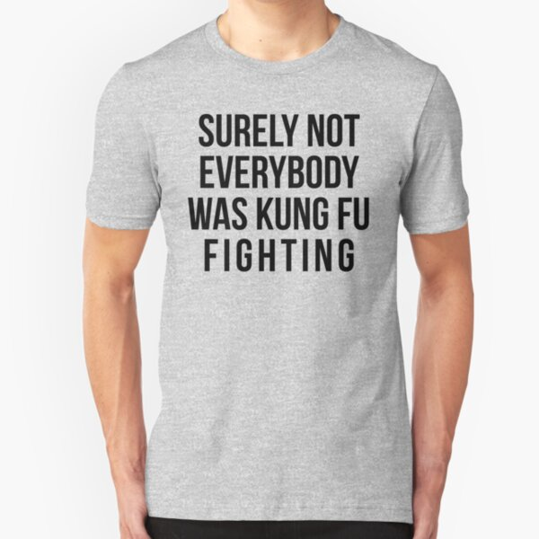 Surely Not Everybody Was Kung Fu Fighting Slim Fit T-Shirt
