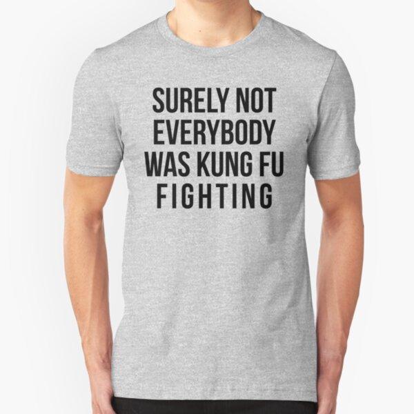 Sicherlich kämpfte nicht jeder gegen Kung Fu Slim Fit T-Shirt