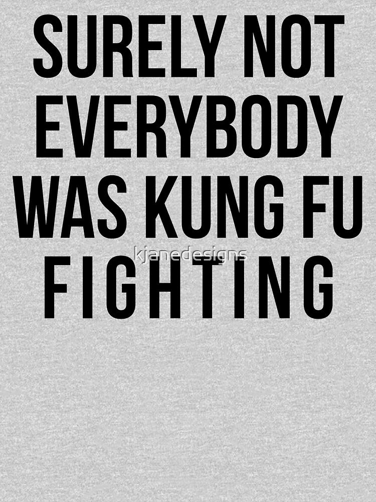 «Sûrement pas tout le monde combattait le Kung Fu» par kjanedesigns