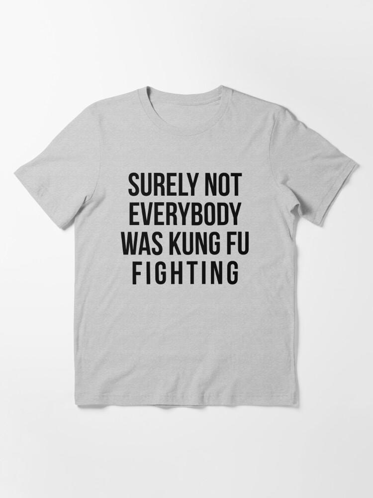 T-shirt essentiel ''Sûrement pas tout le monde combattait le Kung Fu': autre vue