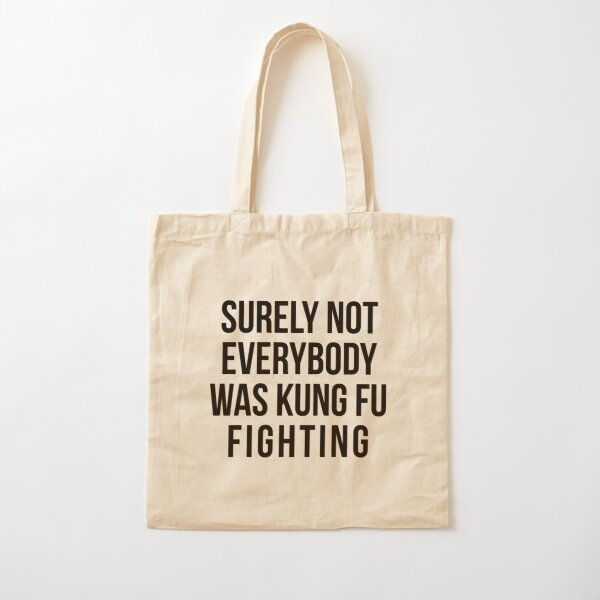 Surely Not Everybody Was Kung Fu Fighting Cotton Tote Bag