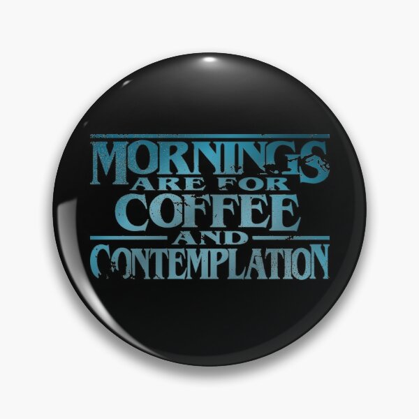 Mornings are for Coffee and Contemplation Pin